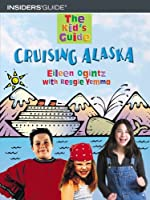 The Kid's Guide to Cruising Alaska (Kid's Guides Series)