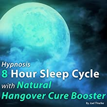 Hypnosis 8 Hour Sleep Cycle with Natural Hangover Cure Booster: The Sleep Learning System Speech by Joel Thielke Narrated by Joel Thielke