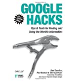 Google Hacks: Tips & Tools for Finding and Using the World's Information ~ Paul Bausch