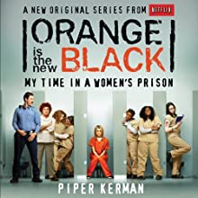 Orange Is the New Black: My Time in a Women's Prison (       UNABRIDGED) by Piper Kerman Narrated by Cassandra Campbell