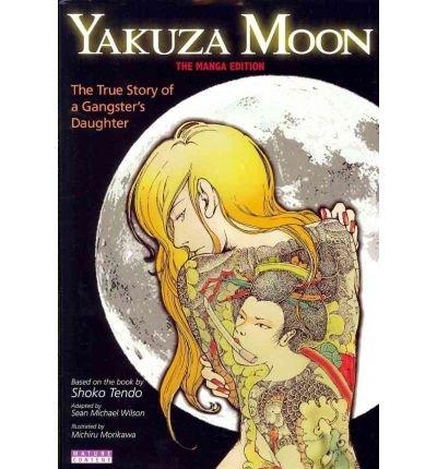 [ Yakuza Moon: The True Story of a Gangster's Daughter (Manga) BY Morikawa, Michiru ( Author ) ] { Paperback } 2011