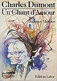 Charles Dumont, un chant d'amour (French Edition) (280400015X) by Mercier, Jacques