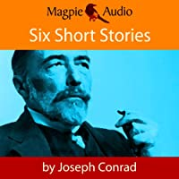 Six Short Stories (       UNABRIDGED) by Joseph Conrad Narrated by Greg Wagland