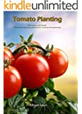 Tomato Planting  How to grow tasty tomato (Gardening made easy, seed plantes, container herb gardening) (gardening,companions gardening,container gardening,planting ... Amanda Johnson B Book 2) (English Edition)