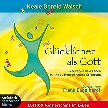 Glücklicher als Gott. Verwandle dein Leben in eine außergewöhnliche Erfahrung Hörbuch von Neale Donald Walsch Gesprochen von: Frank Engelhardt