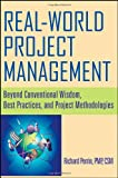 Real World Project Management: Beyond Conventional Wisdom, Best Practices and Project Methodologies