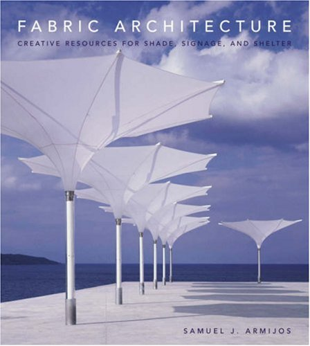 Fabric Architecture: Creative Resources for Shade, Signage, and Shelter