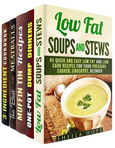 Easy and Healthy Meals Box Set (5 in 1): Low Fat Soups, Muffin Tin Recipes, Meatballs, One Pot Dinners and 3-Ingredient Ideas for You and Your Loved Ones (Low Fat & One Pot Meals) by Sheila Hope, Emma Melton, Melissa Hendricks, Veronica Burke, Natasha Singleton