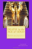 Mr Andrew Drummond Death in the Age of Gold: Murder and Intrigue in Egypt's New Kingdom