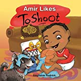 Amir Likes To Shoot (Little Ballers Of The World Book 9)