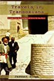 img - for Travels in Transoxiana: In the Lands Over the Hindu Kush and Cross the Amu Darya book / textbook / text book
