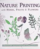 img - for Nature Printing with Herbs, Fruits and Flowers by Laura Donnelly Bethmann (1-Jul-1996) Hardcover book / textbook / text book