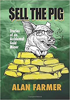 Sell The Pig: Tales Of An Accidental Gold Miner