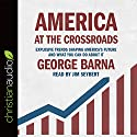 America at the Crossroads: Explosive Trends Shaping America's Future and What You Can Do About It Audiobook by George Barna Narrated by Jim Seybert