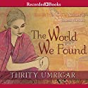 The World We Found Audiobook by Thrity Umrigar Narrated by Soneela Nankani