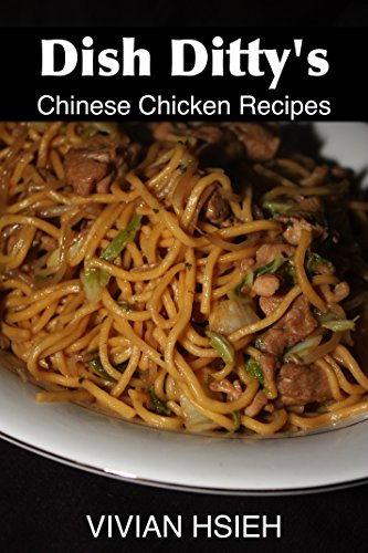 Dish Ditty's Chinese Chicken Recipes: EASY! (Dish Ditty Recipes Book 1) by Vivian Hsieh