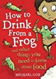 How to Drink from a Frog: And Other Things You Need to Know About Food (1408100746) by Cox, Michael