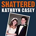 Shattered: The True Story of a Mother's Love, a Husband's Betrayal, and a Cold-Blooded Texas Murder Audiobook by Kathryn Casey Narrated by Coleen Marlo