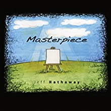 Masterpiece (       UNABRIDGED) by Jeff Hathaway Narrated by Anthony Allen