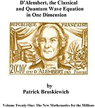D39Alembert the Classical and Quantum Wave Equation in One Dimension The New Mathematics for the Mil