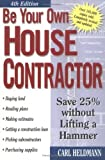 img - for Be Your Own House Contractor: Save 25% Without Lifting a Hammer by Carl Heldmann (2001-06-01) book / textbook / text book