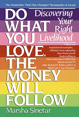 Do What You Love, The Money Will Follow: Discovering Your Right Livelihood, Sinetar, Marsha