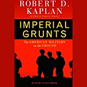 Imperial Grunts: The American Military on the Ground   [Robert D. Kaplan]