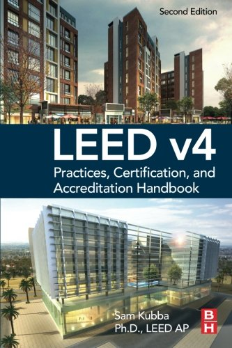LEED v4 Practices, Certification, and Accreditation Handbook, Second Edition, by Sam Kubba