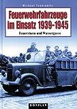 img - for Feuerwehrfahrzeuge im Einsatz 1939 - 1945 book / textbook / text book