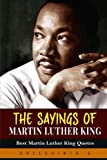 The Sayings of Martin Luther King, Jr: Best Martin Luther King Quotes