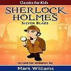 Silver Blaze: Classics for Kids: Sherlock Holmes, Book 2 Hörbuch von Mark Williams Gesprochen von: Joseph Tweedale