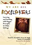img - for We Are All Explorers: Learning and Teaching with Reggio Principles in Urban Settings by Daniel R. Scheinfeld, Karen M. Haigh, Sandra J. P. Scheinfeld (September 1, 2008) Paperback book / textbook / text book