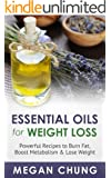 Essential Oils For Weight Loss: Powerful Recipes to Burn Fat, Boost Metabolism & Lose Weight (100% Safe & Effective!)
