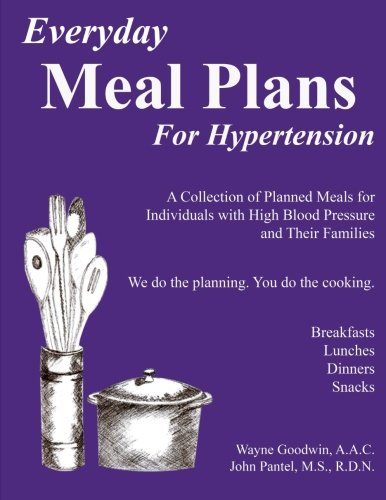 Everyday Meal Plans for Hypertension: A Collection of Planned Meals for Individuals with High Blood Pressure and Their Families by Wayne C Goodwin AAC, John N Pantel RDN