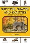 Shelters, Shacks, and Shanties: And H...