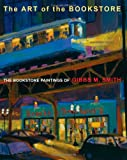 img - for The Art of the Bookstore: The Bookstore Paintings of Gibbs M Smith book / textbook / text book