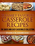 35 Family Favorite Casserole Recipes - The Quick and Easy Casseroles Collection (The Casserole Recipes and Casserole Dishes Collection)