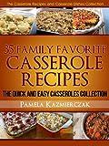 35 Family Favorite Casserole Recipes - The Quick and Easy Casseroles Collection (The Casserole Recipes and Casserole Dishes Collection)