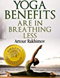 Yoga Benefits Are in Breathing Less (Yoga Books)
