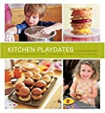 Kitchen Playdates: Easy Ideas for Entertaining That Includes the Kids ** 70 Delicious    Recipes
