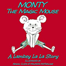 Monty The Magic Mouse: Lambsy La La Stories, Book 5 (       UNABRIDGED) by Lambsy La La Narrated by Lambsy La La