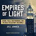 Empires of Light: Edison, Tesla, Westinghouse, and the Race to Electrify the World Audiobook by Jill Jonnes Narrated by Chris Sorensen