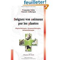 Soignez vos animaux par les plantes : Phytothérapie, gemmothérapie, aromathérapie
