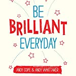 Be Brilliant Every Day | Andy Whittaker,Andy Cope