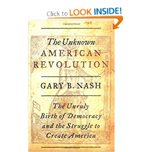 Downloads The Unknown American Revolution: The Unruly Birth of Democracy and the Struggle to Create America ebook