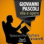 Giovanni Pascoli vita e opere: Ripassa con il Prof. | Barbara Giovannelli