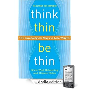 Think Thin, Be Thin: 101 Psychological Ways to Lose Weight (Kindle Edition)