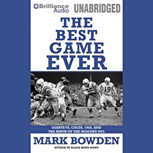 The Best Game Ever: Colts vs. Giants, 1958, and the Birth of the Modern NFL | [Mark Bowden]