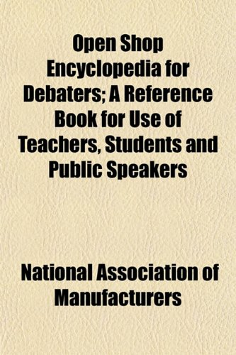 Open Shop Encyclopedia For Debaters; A Reference Book For Use Of Teachers, Students And Public Speakers