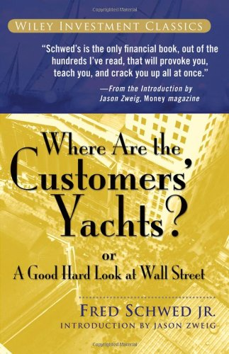 Where Are the Customers' Yachts: or A Good Hard Look at Wall Street (Wiley Investment Classics)